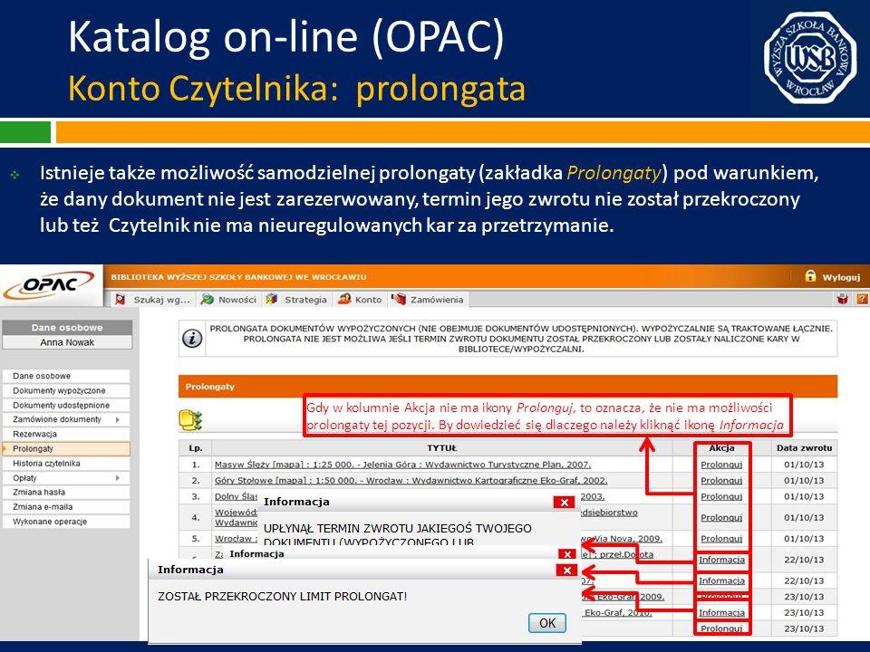 Katalog on-line (OPAC) Konto Czytelnika: prolongata Istnieje także możliwość samodzielnej prolongaty (zakładka Prolongaty) pod warunkiem, że dany doku