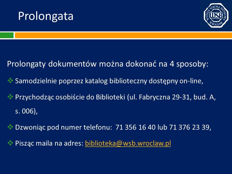 Prolongata Prolongaty dokumentów można dokonać na 4 sposoby: Samodzielnie poprzez katalog biblioteczny dostępny on-line, Przychodząc osobiście do Bibl