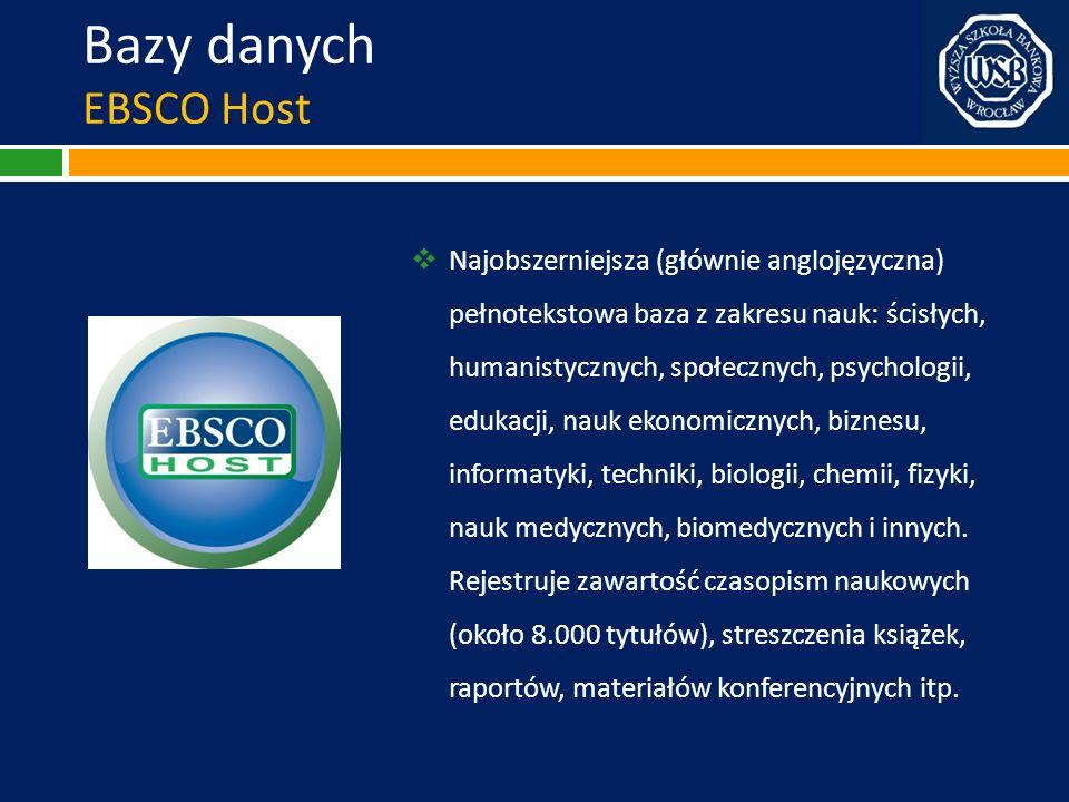 Bazy danych EBSCO Host Najobszerniejsza (głównie anglojęzyczna) pełnotekstowa baza z zakresu nauk: ścisłych, humanistycznych, społecznych, psychologii