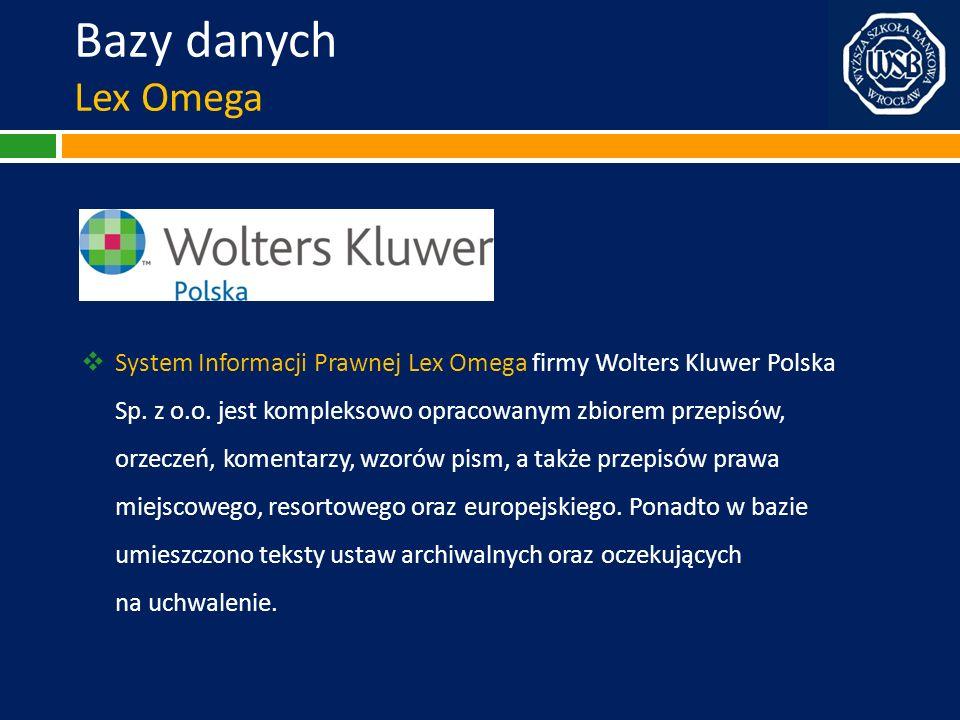 Bazy danych Lex Omega System Informacji Prawnej Lex Omega firmy Wolters Kluwer Polska Sp. z o.o. jest kompleksowo opracowanym zbiorem przepisów, orzec