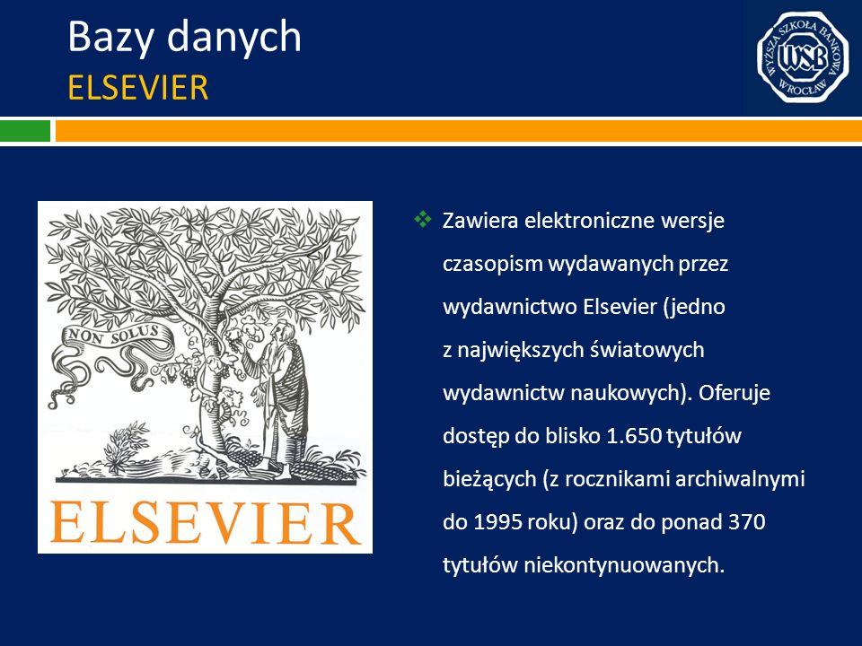 Bazy danych ELSEVIER Zawiera elektroniczne wersje czasopism wydawanych przez wydawnictwo Elsevier (jedno z największych światowych wydawnictw naukowyc