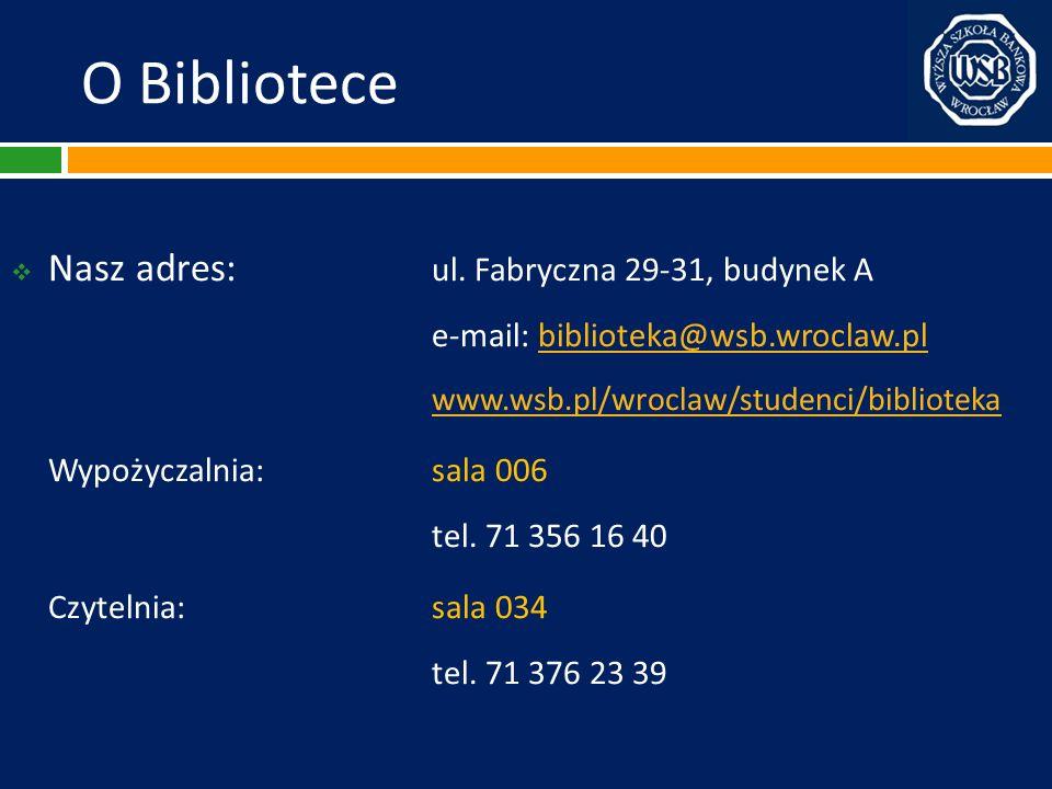 O Bibliotece Nasz adres: ul. Fabryczna 29-31, budynek A e-mail: biblioteka@wsb.wroclaw.plbiblioteka@wsb.wroclaw.pl www.wsb.pl/wroclaw/studenci/bibliot