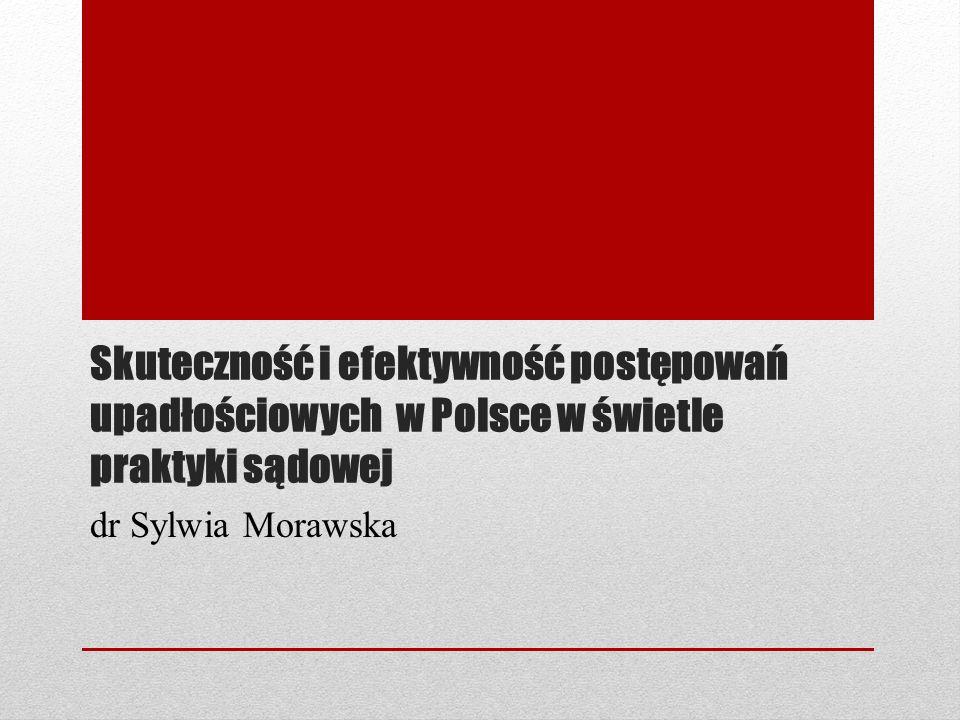 Skuteczność i efektywność postępowań upadłościowych w Polsce w świetle praktyki sądowej Badania skuteczności i efektywności postępowań upadłościowych zostały przeprowadzone przez dr S.