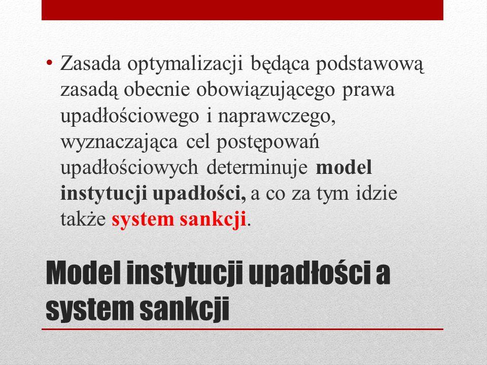 Model instytucji upadłości a system sankcji Zasada optymalizacji będąca podstawową zasadą obecnie obowiązującego prawa upadłościowego i naprawczego, w