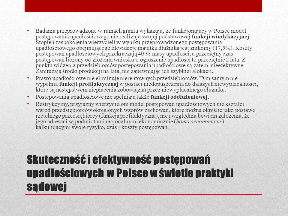 Skuteczność i efektywność postępowań upadłościowych w Polsce w świetle praktyki sądowej Badania przeprowadzone w ramach grantu wykazują, że funkcjonuj