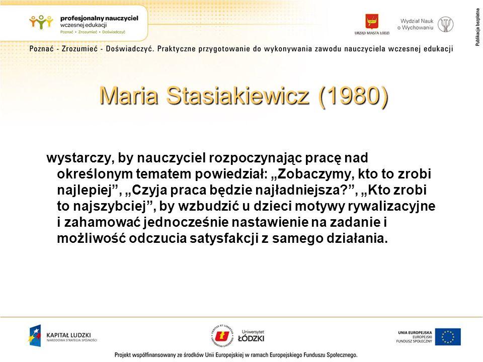 Maria Stasiakiewicz (1980) wystarczy, by nauczyciel rozpoczynając pracę nad określonym tematem powiedział: Zobaczymy, kto to zrobi najlepiej, Czyja pr