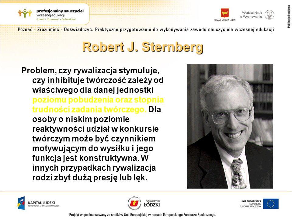 Robert J. Sternberg Problem, czy rywalizacja stymuluje, czy inhibituje twórczość zależy od właściwego dla danej jednostki poziomu pobudzenia oraz stop