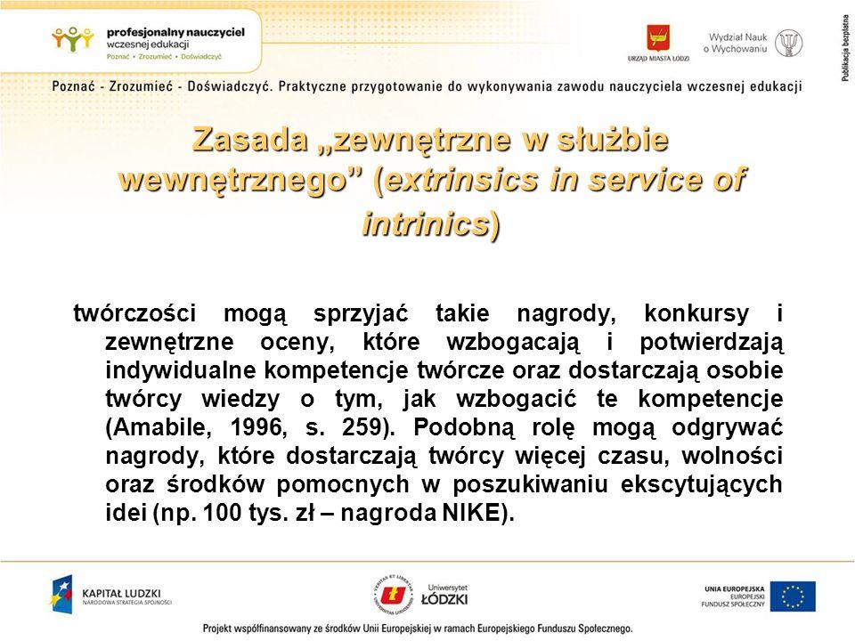 Zasada zewnętrzne w służbie wewnętrznego (extrinsics in service of intrinics) twórczości mogą sprzyjać takie nagrody, konkursy i zewnętrzne oceny, któ