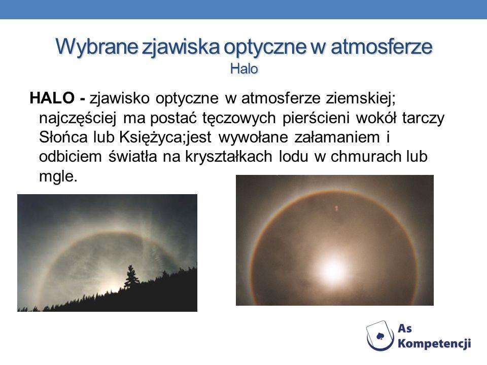 Wybrane zjawiska optyczne w atmosferze Halo HALO - zjawisko optyczne w atmosferze ziemskiej; najczęściej ma postać tęczowych pierścieni wokół tarczy S