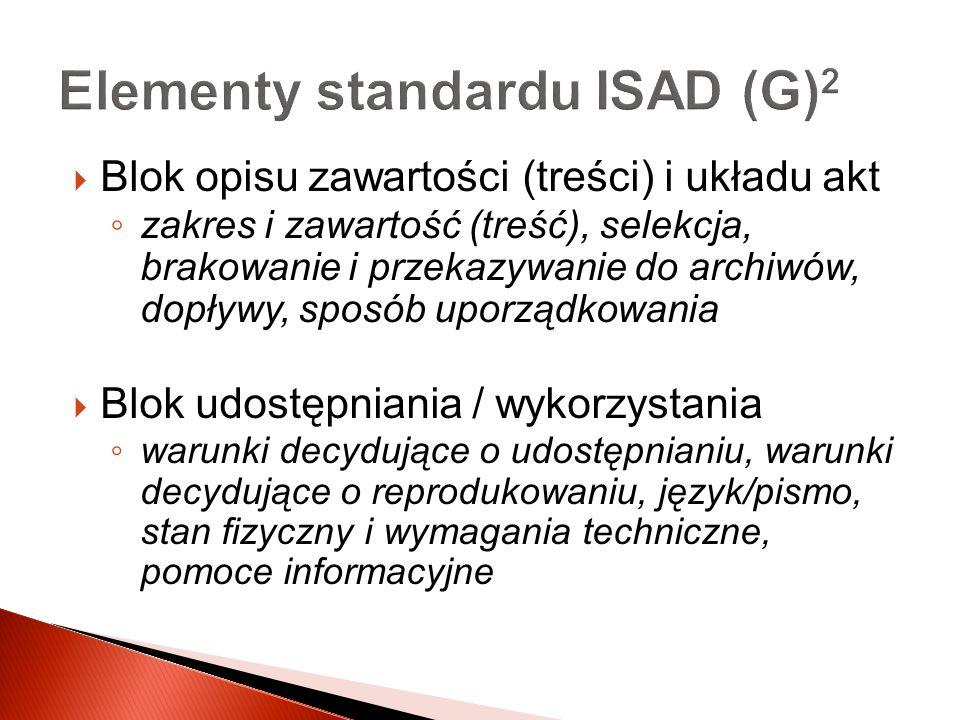 Elementy standardu ISAD (G) 2 Blok opisu zawartości (treści) i układu akt zakres i zawartość (treść), selekcja, brakowanie i przekazywanie do archiwów