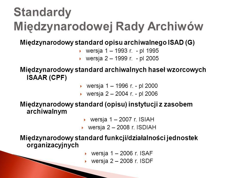 Międzynarodowy standard opisu archiwalnego ISAD (G) wersja 1 – 1993 r. - pl 1995 wersja 2 – 1999 r. - pl 2005 Międzynarodowy standard archiwalnych has
