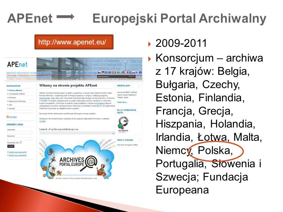 APEnet Europejski Portal Archiwalny 2009-2011 Konsorcjum – archiwa z 17 krajów: Belgia, Bułgaria, Czechy, Estonia, Finlandia, Francja, Grecja, Hiszpan