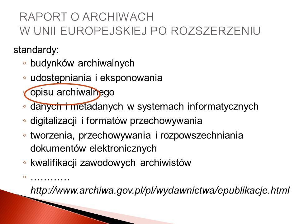 RAPORT O ARCHIWACH W UNII EUROPEJSKIEJ PO ROZSZERZENIU standardy: budynków archiwalnych udostępniania i eksponowania opisu archiwalnego danych i metad