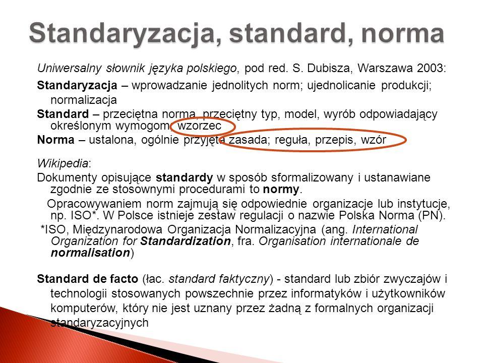 Uniwersalny słownik języka polskiego, pod red. S. Dubisza, Warszawa 2003: Standaryzacja – wprowadzanie jednolitych norm; ujednolicanie produkcji; norm