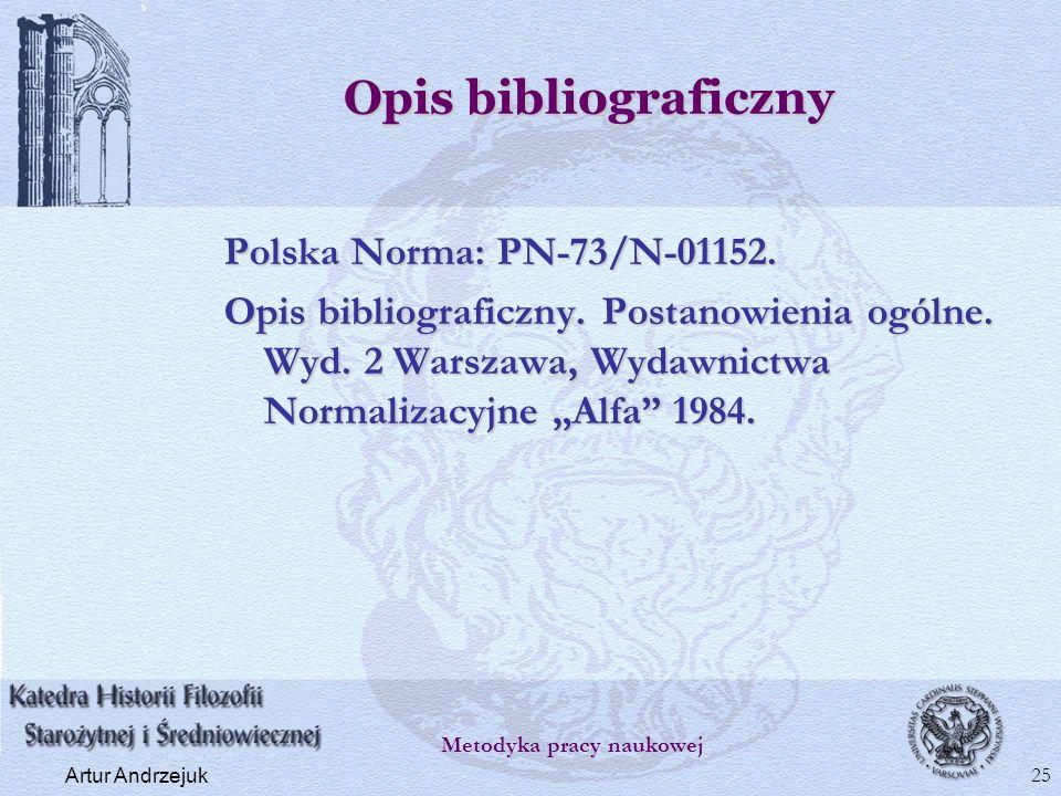 Opis bibliograficzny Polska Norma: PN-73/N-01152. Opis bibliograficzny. Postanowienia ogólne. Wyd. 2 Warszawa, Wydawnictwa Normalizacyjne Alfa 1984. M