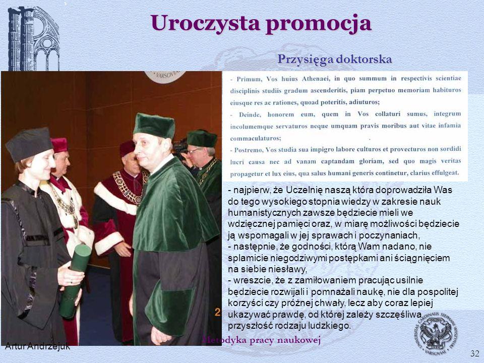Uroczysta promocja Przysięga doktorska Artur Andrzejuk 32 Metodyka pracy naukowej - najpierw, że Uczelnię naszą która doprowadziła Was do tego wysokie