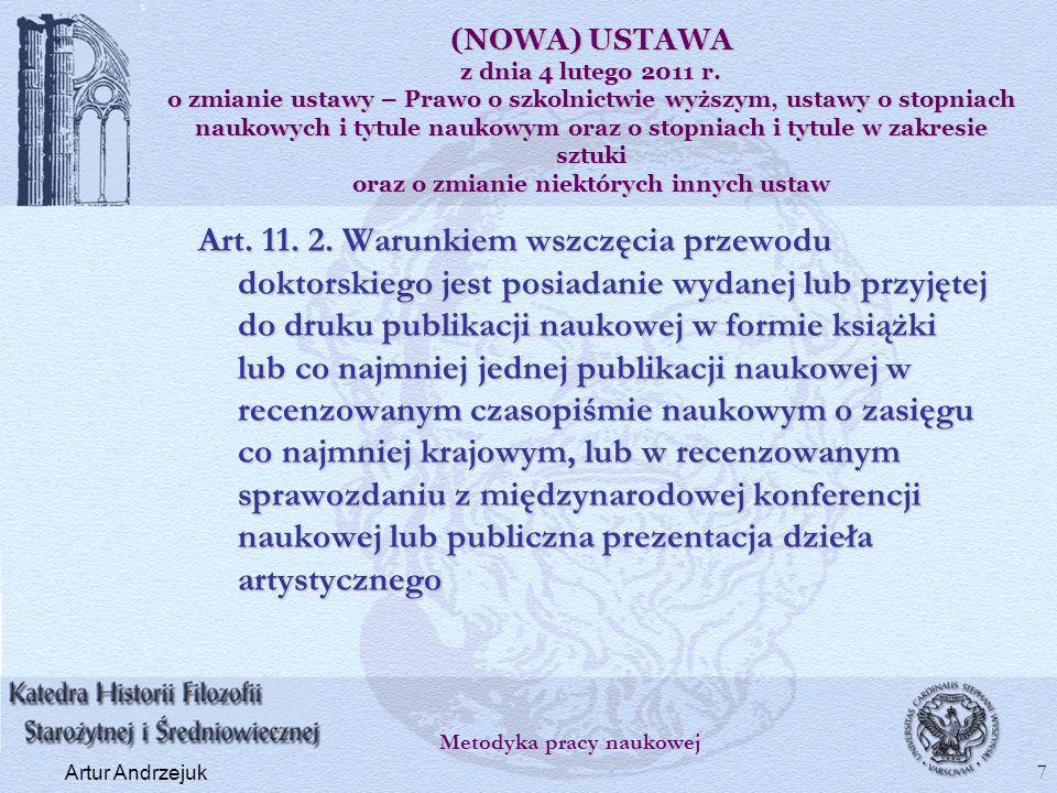 Art. 11. 2. Warunkiem wszczęcia przewodu doktorskiego jest posiadanie wydanej lub przyjętej do druku publikacji naukowej w formie książki lub co najmn
