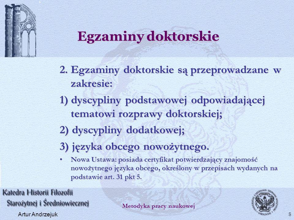 Egzaminy doktorskie 2. Egzaminy doktorskie są przeprowadzane w zakresie: 1) dyscypliny podstawowej odpowiadającej tematowi rozprawy doktorskiej; 2) dy