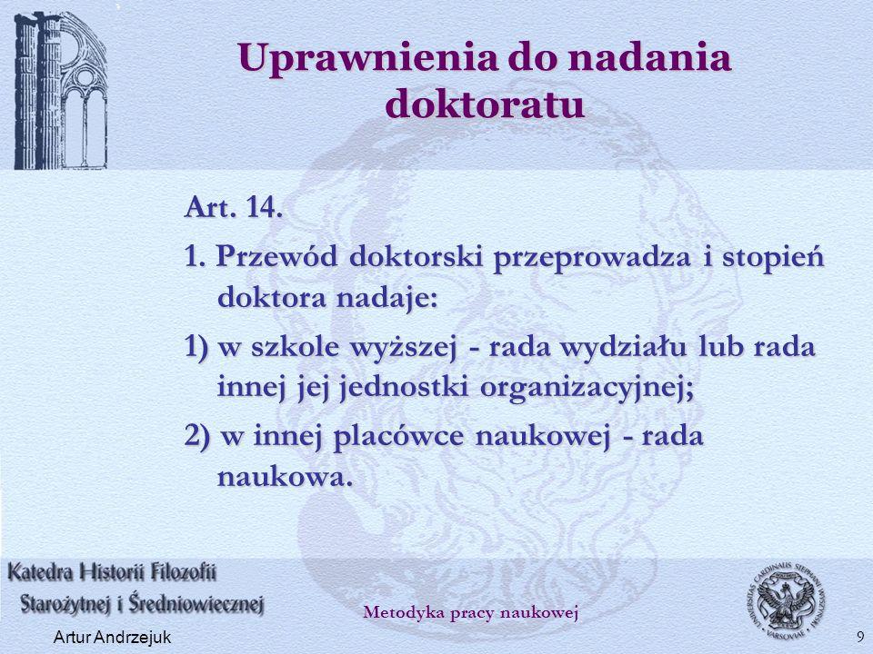 Uprawnienia do nadania doktoratu Art. 14. 1. Przewód doktorski przeprowadza i stopień doktora nadaje: 1) w szkole wyższej - rada wydziału lub rada inn