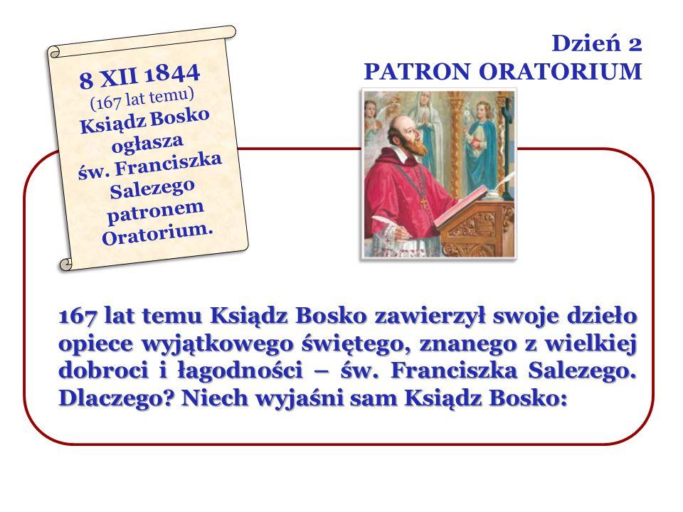 Dzień 2 PATRON ORATORIUM 167 lat temu Ksiądz Bosko zawierzył swoje dzieło opiece wyjątkowego świętego, znanego z wielkiej dobroci i łagodności – św. F