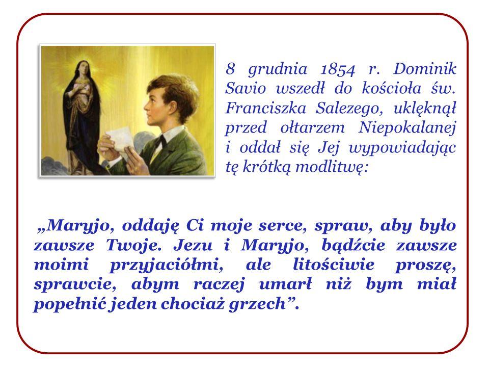 8 grudnia 1854 r. Dominik Savio wszedł do kościoła św. Franciszka Salezego, uklęknął przed ołtarzem Niepokalanej i oddał się Jej wypowiadając tę krótk