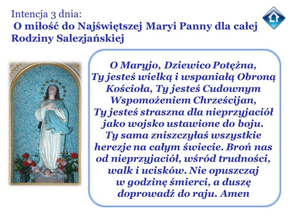 Intencja 3 dnia: O miłość do Najświętszej Maryi Panny dla całej Rodziny Salezjańskiej O Maryjo, Dziewico Potężna, Ty jesteś wielką i wspaniałą Obroną