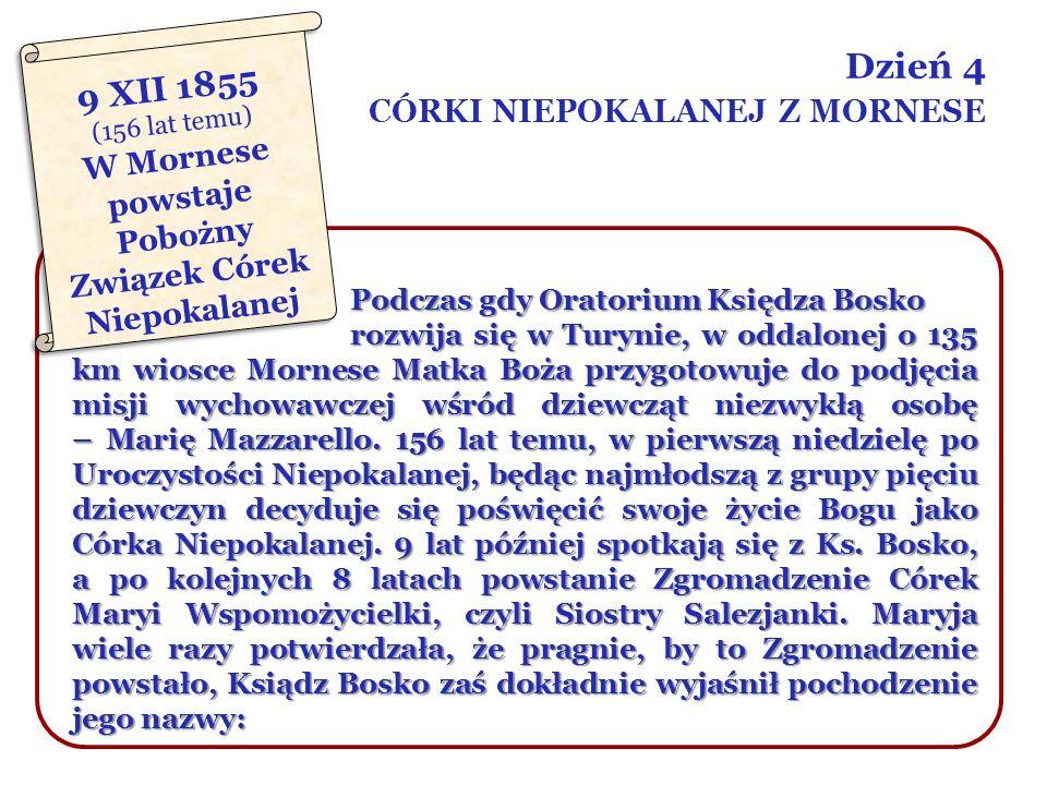 Dzień 4 CÓRKI NIEPOKALANEJ Z MORNESE Podczas gdy Oratorium Księdza Bosko rozwija się w Turynie, w oddalonej o 135 km wiosce Mornese Matka Boża przygot