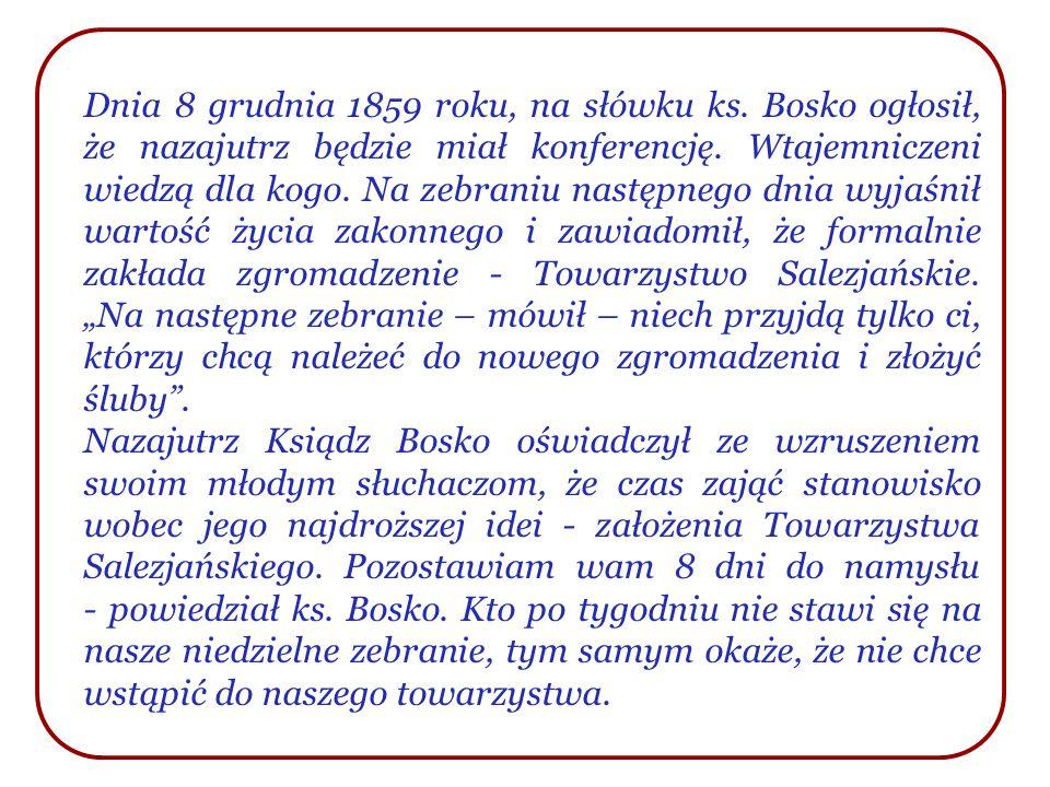 Dnia 8 grudnia 1859 roku, na słówku ks. Bosko ogłosił, że nazajutrz będzie miał konferencję. Wtajemniczeni wiedzą dla kogo. Na zebraniu następnego dni