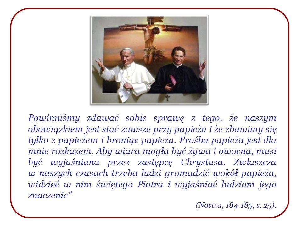 Powinniśmy zdawać sobie sprawę z tego, że naszym obowiązkiem jest stać zawsze przy papieżu i że zbawimy się tylko z papieżem i broniąc papieża. Prośba