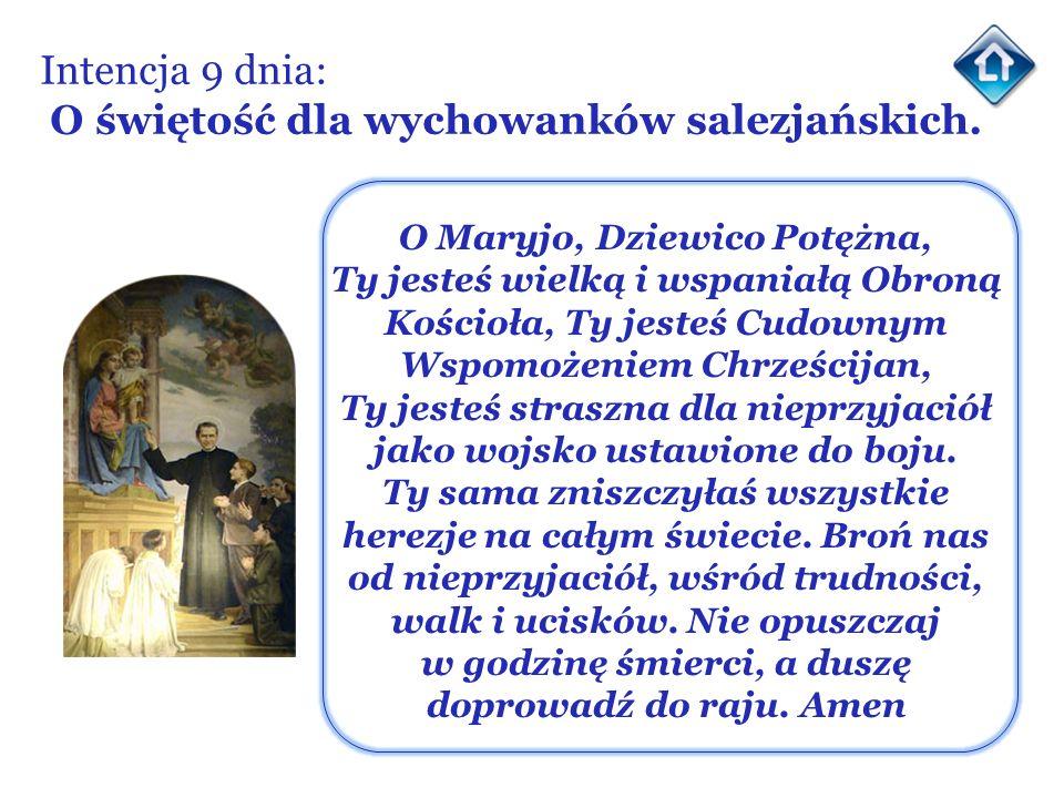 Intencja 9 dnia: O świętość dla wychowanków salezjańskich. O Maryjo, Dziewico Potężna, Ty jesteś wielką i wspaniałą Obroną Kościoła, Ty jesteś Cudowny