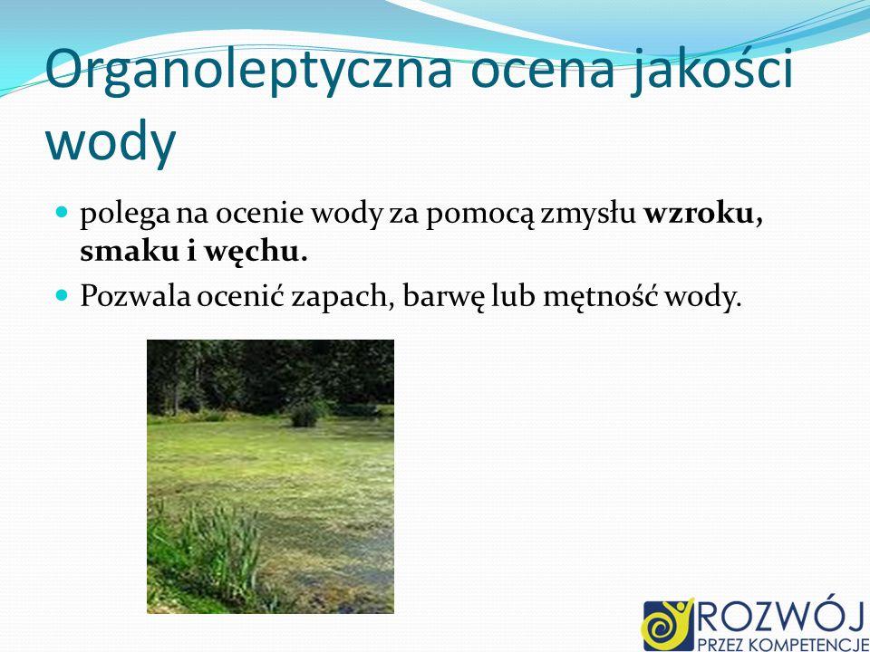 Organoleptyczna ocena jakości wody polega na ocenie wody za pomocą zmysłu wzroku, smaku i węchu.
