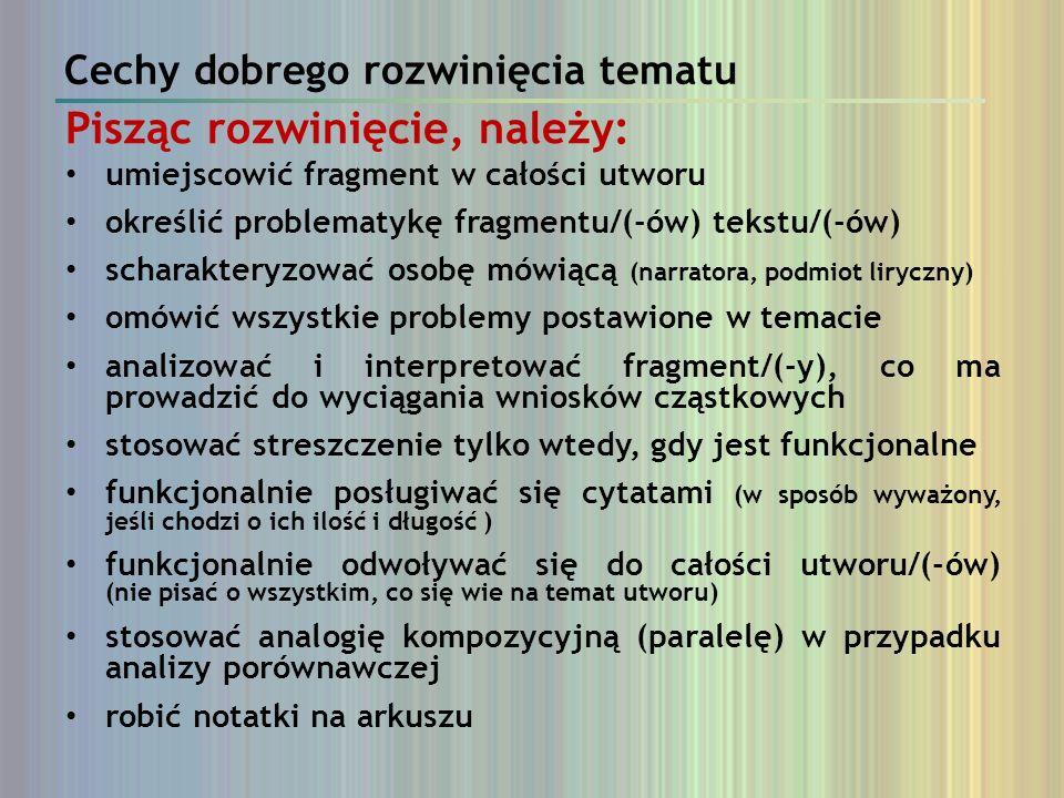 Cechy dobrego rozwinięcia tematu Pisząc rozwinięcie, należy: umiejscowić fragment w całości utworu określić problematykę fragmentu/(-ów) tekstu/(-ów)