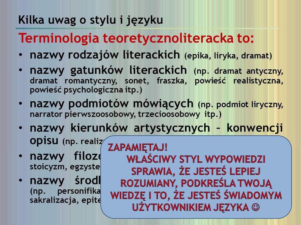 Kilka uwag o stylu i języku Terminologia teoretycznoliteracka to: nazwy rodzajów literackich (epika, liryka, dramat) nazwy gatunków literackich (np. d