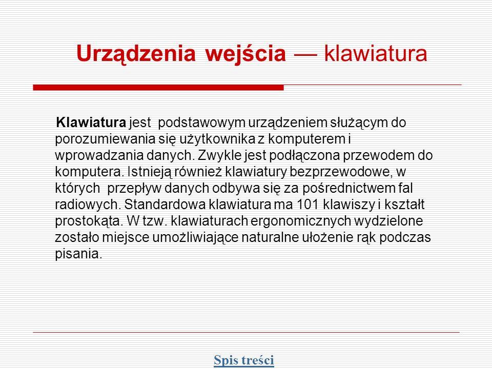 Urządzenia wejścia klawiatura Klawiatura jest podstawowym urządzeniem służącym do porozumiewania się użytkownika z komputerem i wprowadzania danych. Z