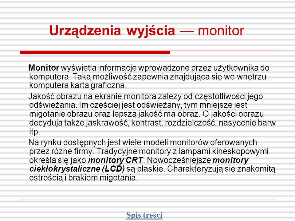Urządzenia wyjścia monitor Monitor wyświetla informacje wprowadzone przez użytkownika do komputera. Taką możliwość zapewnia znajdująca się we wnętrzu