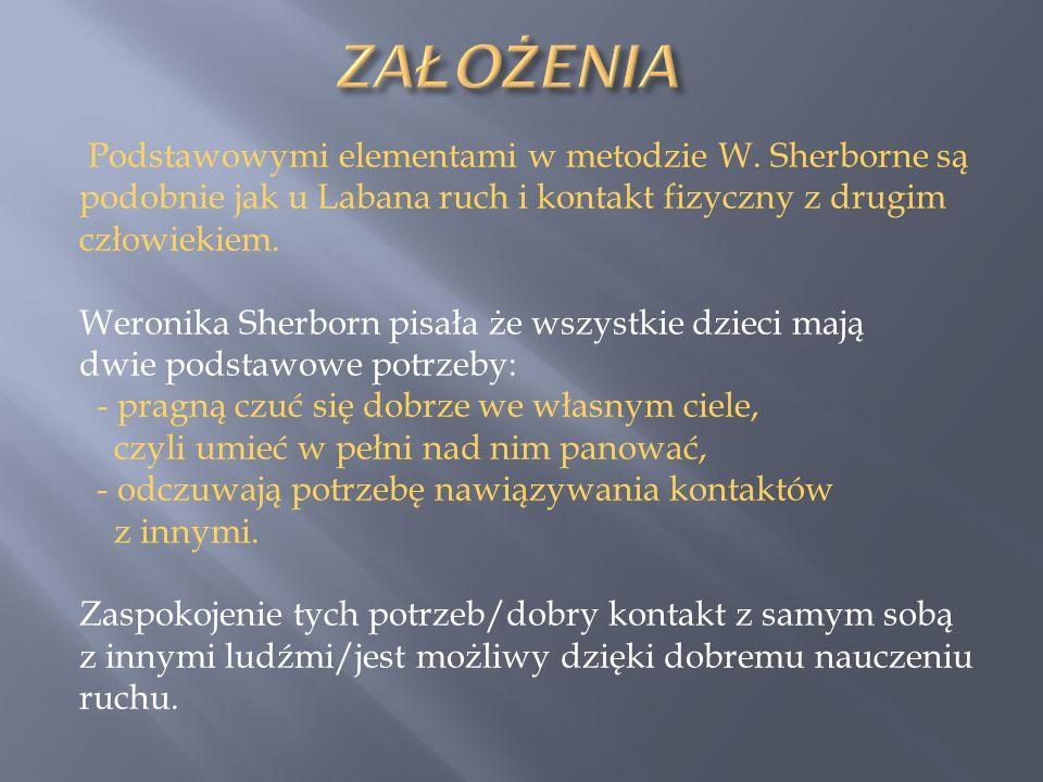 Podstawowymi elementami w metodzie W. Sherborne są podobnie jak u Labana ruch i kontakt fizyczny z drugim człowiekiem. Weronika Sherborn pisała że wsz