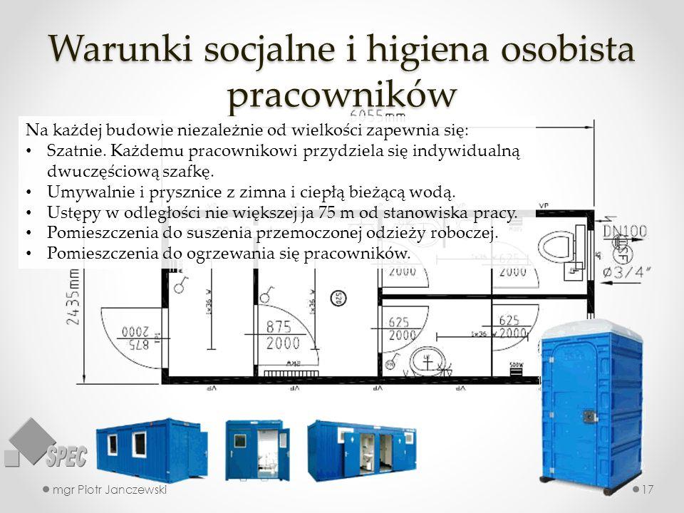 Warunki socjalne i higiena osobista pracowników mgr Piotr Janczewski17 Na każdej budowie niezależnie od wielkości zapewnia się: Szatnie.