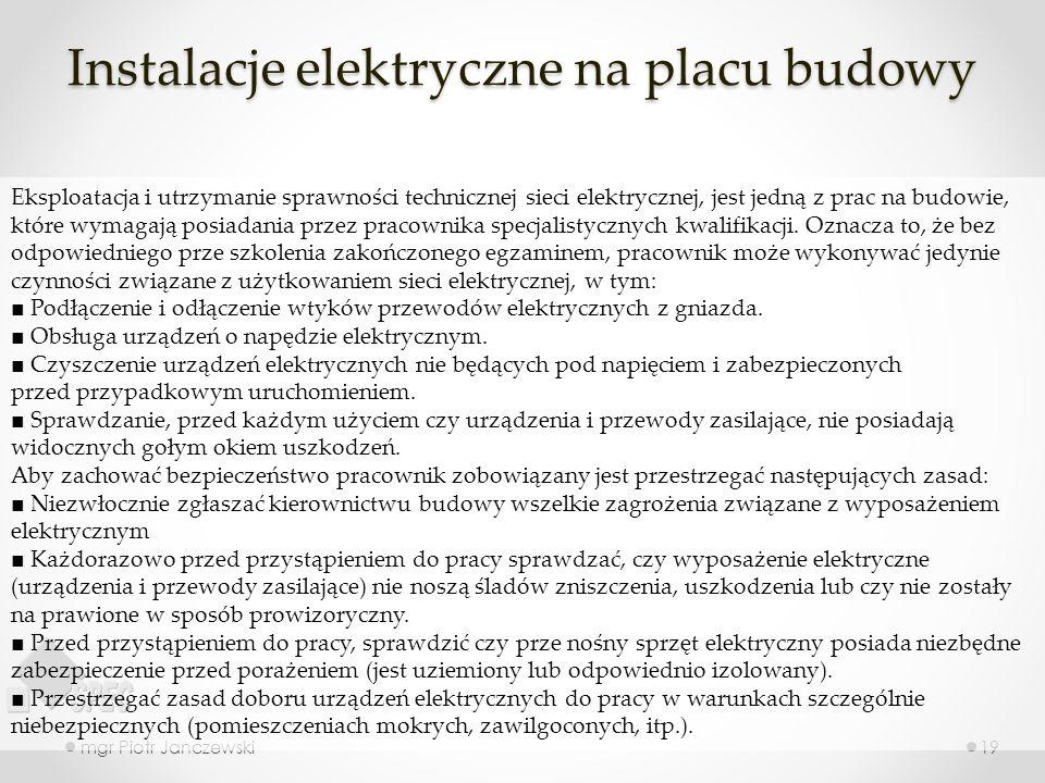 Instalacje elektryczne na placu budowy mgr Piotr Janczewski19 Eksploatacja i utrzymanie sprawności technicznej sieci elektrycznej, jest jedną z prac na budowie, które wymagają posiadania przez pracownika specjalistycznych kwalifikacji.