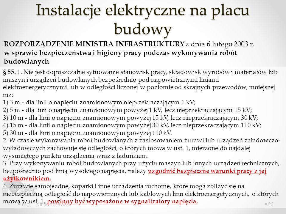 Instalacje elektryczne na placu budowy mgr Piotr Janczewski23 § 55. 1. Nie jest dopuszczalne sytuowanie stanowisk pracy, składowisk wyrobów i materiał
