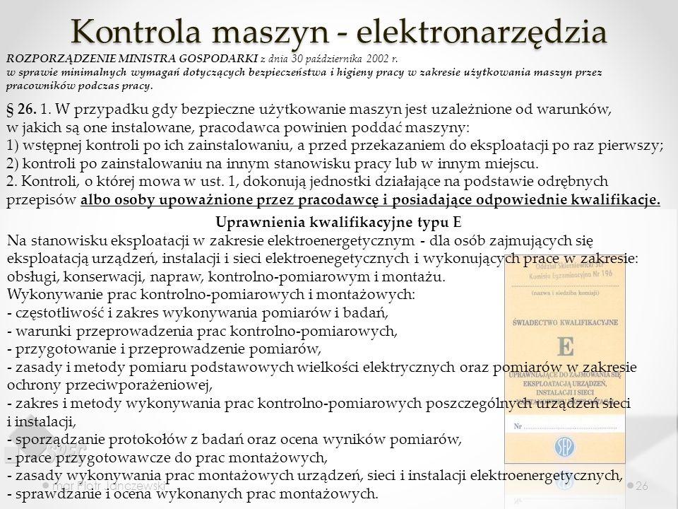 Kontrola maszyn - elektronarzędzia mgr Piotr Janczewski26 § 26. 1. W przypadku gdy bezpieczne użytkowanie maszyn jest uzależnione od warunków, w jakic