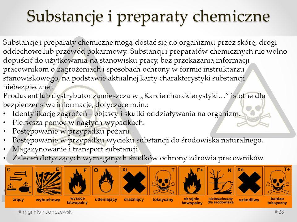 Substancje i preparaty chemiczne mgr Piotr Janczewski28 Substancje i preparaty chemiczne mogą dostać się do organizmu przez skórę, drogi oddechowe lub przewód pokarmowy.