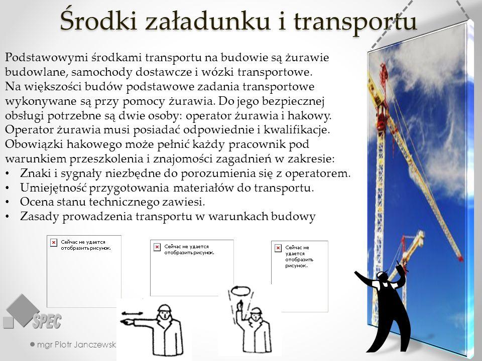 Środki załadunku i transportu mgr Piotr Janczewski38 Podstawowymi środkami transportu na budowie są żurawie budowlane, samochody dostawcze i wózki transportowe.