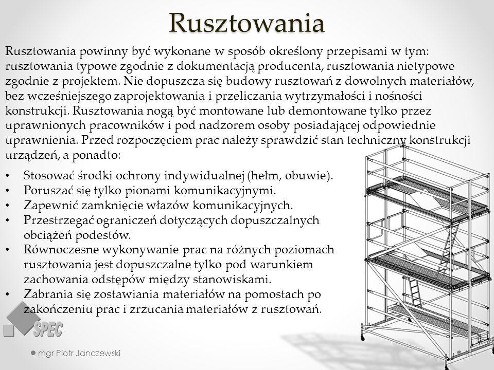 Rusztowania mgr Piotr Janczewski40 Rusztowania powinny być wykonane w sposób określony przepisami w tym: rusztowania typowe zgodnie z dokumentacją pro