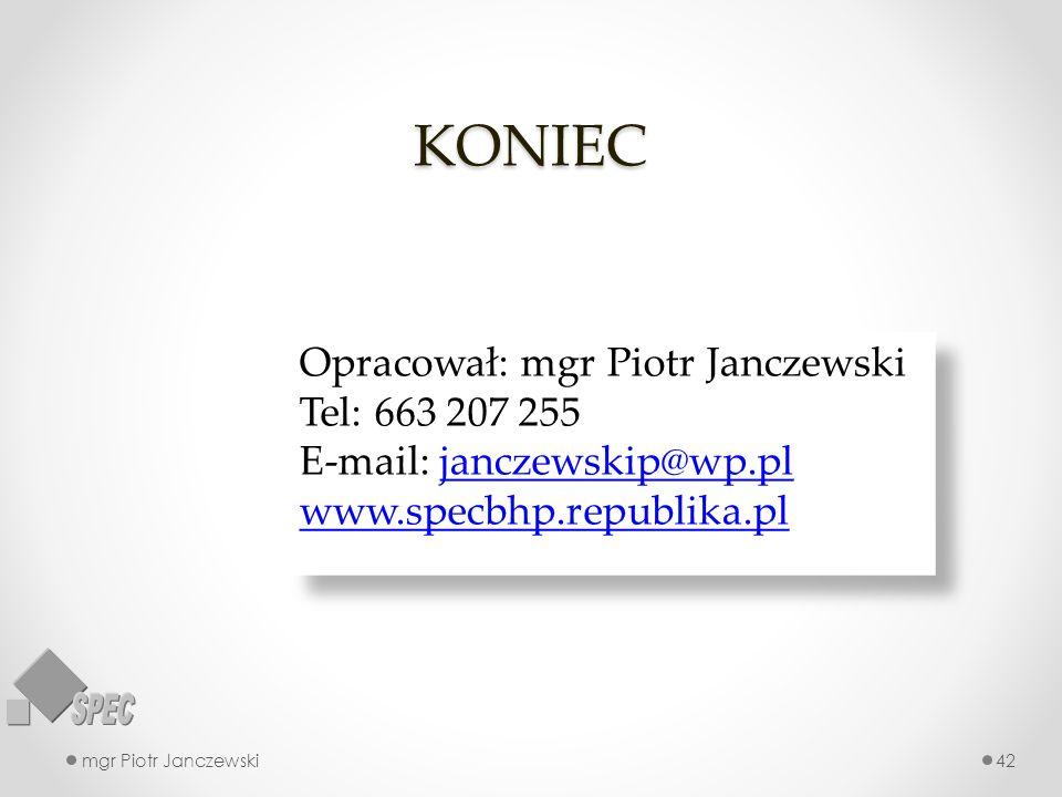 KONIEC mgr Piotr Janczewski42 Opracował: mgr Piotr Janczewski Tel: 663 207 255 E-mail: janczewskip@wp.pljanczewskip@wp.pl www.specbhp.republika.pl Opr