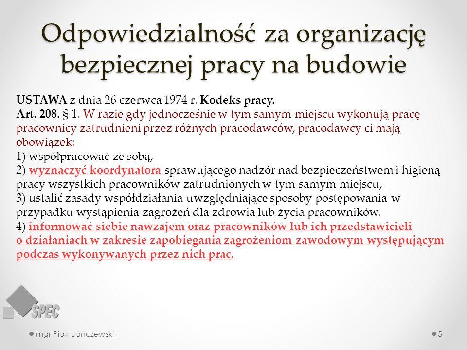 Odpowiedzialność za organizację bezpiecznej pracy na budowie mgr Piotr Janczewski5 USTAWA z dnia 26 czerwca 1974 r. Kodeks pracy. Art. 208. § 1. W raz