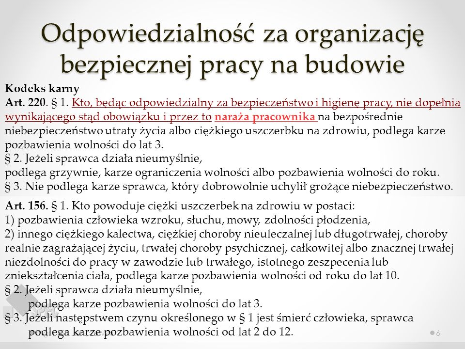 Odpowiedzialność za organizację bezpiecznej pracy na budowie mgr Piotr Janczewski6 Kodeks karny Art. 220. § 1. Kto, będąc odpowiedzialny za bezpieczeń