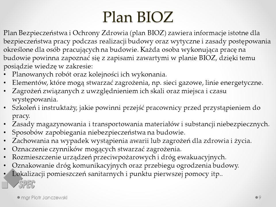 Plan BIOZ mgr Piotr Janczewski9 Plan Bezpieczeństwa i Ochrony Zdrowia (plan BIOZ) zawiera informacje istotne dla bezpieczeństwa pracy podczas realizac