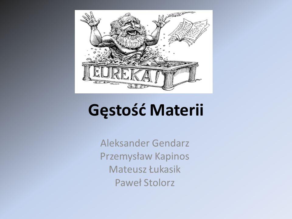Gęstość Materii Aleksander Gendarz Przemysław Kapinos Mateusz Łukasik Paweł Stolorz