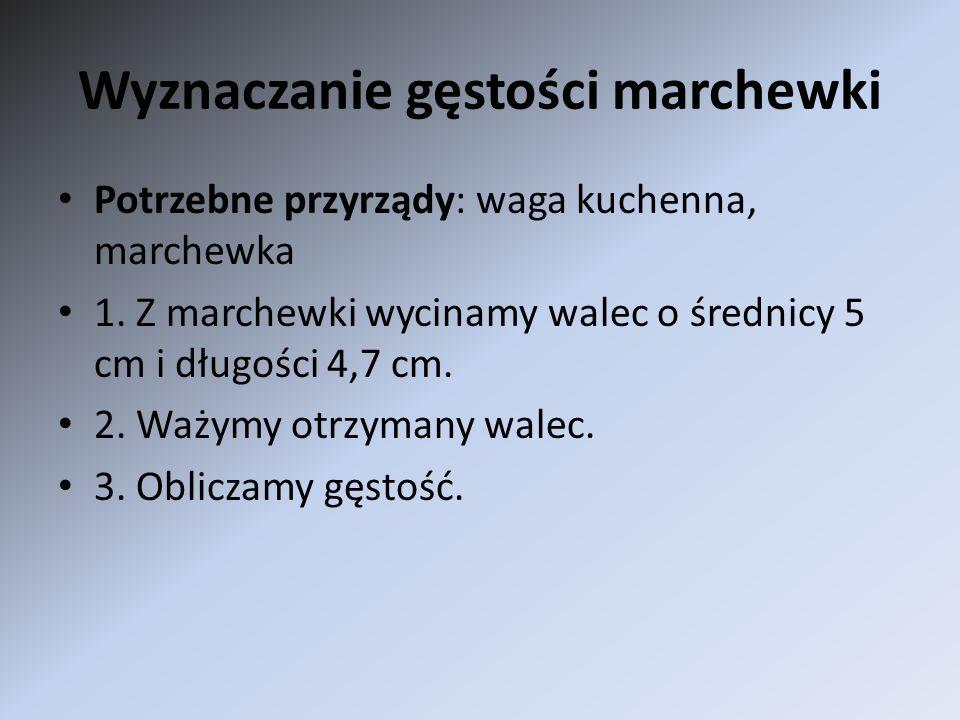 Wyznaczanie gęstości marchewki Potrzebne przyrządy: waga kuchenna, marchewka 1. Z marchewki wycinamy walec o średnicy 5 cm i długości 4,7 cm. 2. Ważym