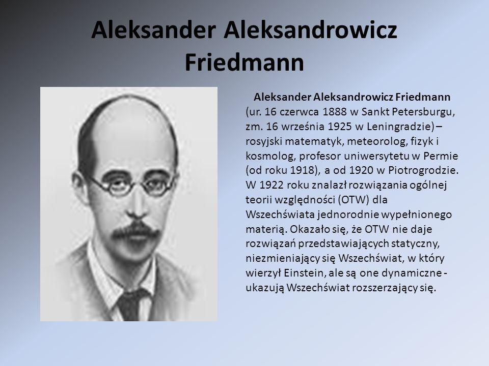 Aleksander Aleksandrowicz Friedmann Aleksander Aleksandrowicz Friedmann (ur. 16 czerwca 1888 w Sankt Petersburgu, zm. 16 września 1925 w Leningradzie)